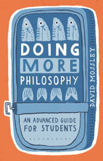 Doing More Philosophy : An Advanced Guide for Students - David Mossley