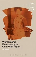 Women and Democracy in Cold War Japan : Princess, Housewife, Beauty Queen - Jan Bardsley