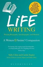 Life Writing A Writers' & Artists' Companion - Carole Angier