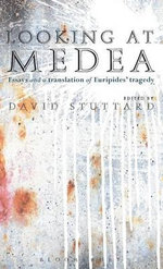 Looking at Medea : Essays and a Translation of Euripides' Tragedy