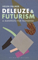 Deleuze and Futurism : A Manifesto for Nonsense - Helen Palmer
