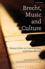 Brecht, Music and Culture : Hanns Eisler in Conversation with Hans Bunge - Hans Bunge