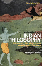 An Introduction to Indian Philosophy : Hindu and Buddhist Ideas from Original Sources - Christopher Bartley