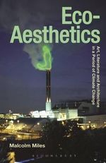 Eco-Aesthetics : Art, Literature and Architecture in a Period of Climate Change - Malcolm Miles