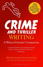 Crime and Thriller Writing : A Writers' & Artists' Companion - Michelle Spring