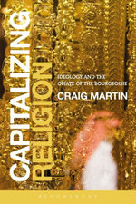 Capitalizing Religion : Ideology and the Opiate of the Bourgeoisie - Craig Martin