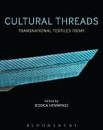 Cultural Threads : Transnational Textiles Today - Jessica Hemmings