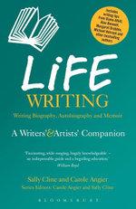 Life Writing : A Writers' and Artists' Companion - Sally Cline