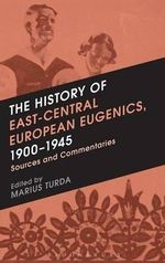 The History of East-Central European Eugenics, 1900-1945 : Sources and Commentaries