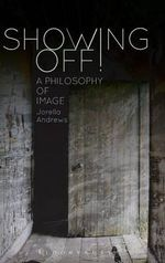 Showing Off! : A Philosophy of Image - Jorella Andrews
