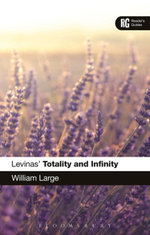 Levinas' 'Totality and Infinity' : A Reader's Guide - William Large