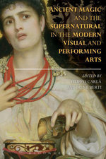 Ancient Magic and the Supernatural in the Modern Visual and Performing Arts