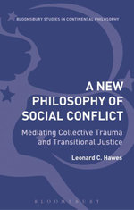 New Philosophy of Social Conflict : Mediating Collective Trauma and Transitional Justice - Leonard C. Hawes