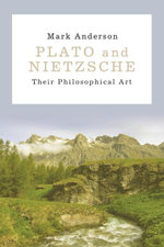 Plato and Nietzsche : Their Philosophical Art - Mark Anderson