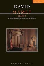 Mamet Plays: 5 : Boston Marriage; Faustus; Romance - David Mamet