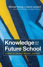 Knowledge and the Future School : Curriculum and Social Justice - Carolyn Roberts