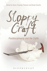 Sloppy Craft Post-Disciplinarity and Craft - Elaine;Surette, Susan Cheasley Paterson