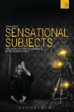 Sensational Subjects : The Dramatization of Experience in the Modern World - John Jervis