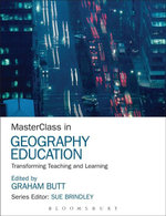 MasterClass in Geography Education : Transforming Teaching and Learning