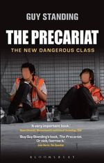 The Precariat : The New Dangerous Class - Guy Standing