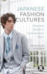 Japanese Fashion Cultures : Dress and Gender in Contemporary Japan - Masafumi Monden