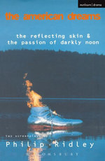 The American Dreams : Reflecting Skin and Passion of Darkly Noon - Philip Ridley