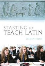 Starting to Teach Latin - Steven Hunt