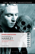 Screen Adaptations : Shakespeare's Hamlet: The Relationship Between Text and Film - Samuel Crowl