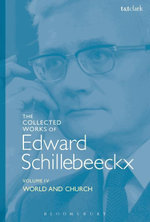 The Collected Works of Edward Schillebeeckx Volume 4 : World and Church - Edward Schillebeeckx