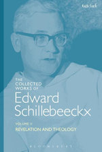 The Collected Works of Edward Schillebeeckx Volume 2 : Revelation and Theology - Edward Schillebeeckx