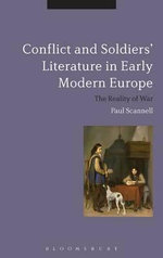 Conflict and Soldiers' Literature in Early Modern Europe : The Reality of War - Paul Scannell