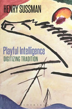 Playful Intelligence : Digitizing Tradition - Henry Sussman