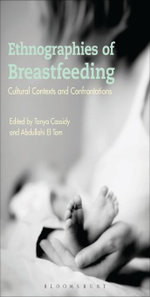 Ethnographies of Breastfeeding : Cultural Contexts and Confrontations