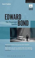 Edward Bond : The Playwright Speaks - David Tuaillon