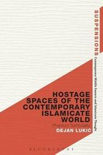 Hostage Spaces of the Contemporary Islamicate World : Phantom Territoriality - Dejan Lukic