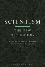 Scientism : The New Orthodoxy