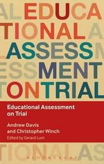 Educational Assessment on Trial : Key Debates in Educational Policy - Christopher Winch