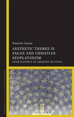 Aesthetic Themes in Pagan and Christian Neoplatonism : From Plotinus to Gregory of Nyssa - Daniele Iozzia
