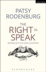 The Right to Speak : Working with the Voice - Patsy Rodenburg