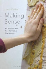 Making Sense : Art Practice and Transformative Therapeutics - Lorna Collins