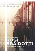 The Subject of Rosi Braidotti : Politics and Concepts