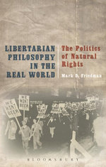 Libertarian Philosophy in the Real World : The Politics of Natural Rights - Mark D. Friedman