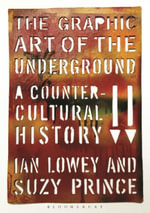 The Graphic Art of the Underground : A Countercultural History - Ian Lowey