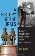 A History of the Urals : Russia's Crucible from Early Empire to the post-Soviet Era - Paul Dukes