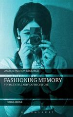 Fashioning Memory : Vintage Style and Youth Culture - Heike Jenss