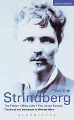 Strindberg Plays : 1: The Father; Miss Julie; The Ghost Sonata - August Strindberg