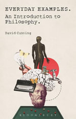 Everyday Examples : An Introduction to Philosophy - David Cunning