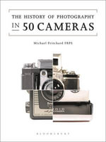 The History of Photography in 50 Cameras - Michael Pritchard