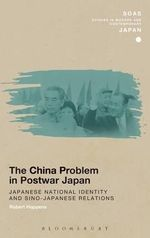 The China Problem in Postwar Japan : Japanese National Identity and Sino-Japanese Relations - Robert James Hoppens