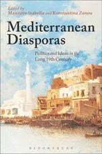 Mediterranean Diasporas : Politics and Ideas in the Long 19th Century
